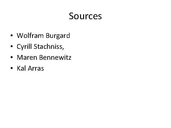 Sources • • Wolfram Burgard Cyrill Stachniss, Maren Bennewitz Kal Arras