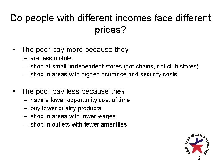 Do people with different incomes face different prices? • The poor pay more because