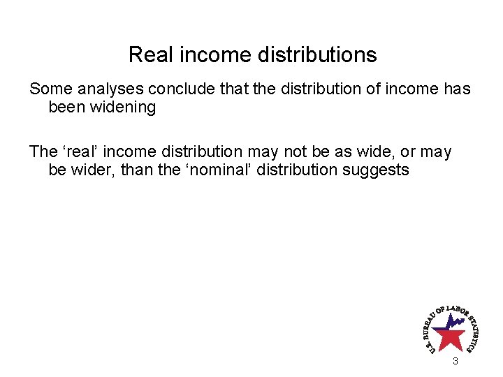 Real income distributions Some analyses conclude that the distribution of income has been widening