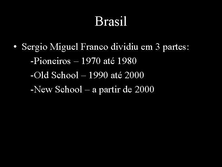 Brasil • Sergio Miguel Franco dividiu em 3 partes: -Pioneiros – 1970 até 1980