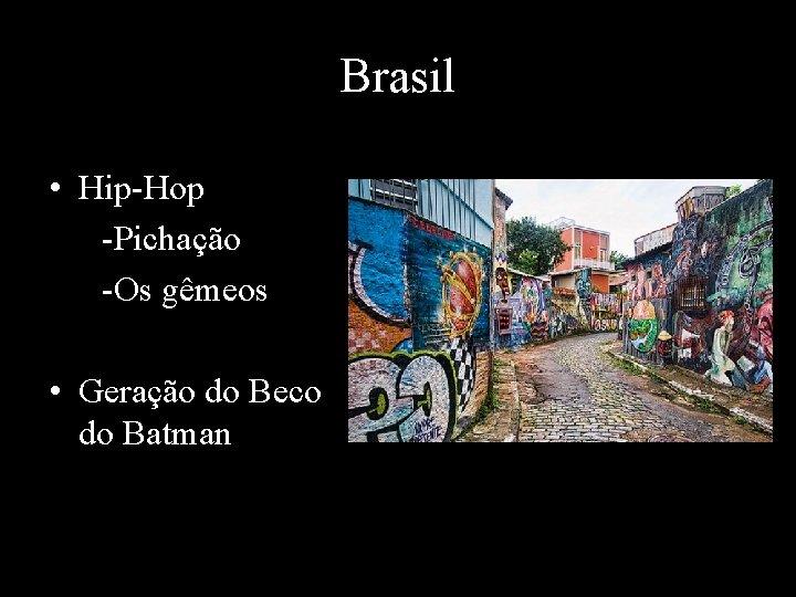 Brasil • Hip-Hop -Pichação -Os gêmeos • Geração do Beco do Batman