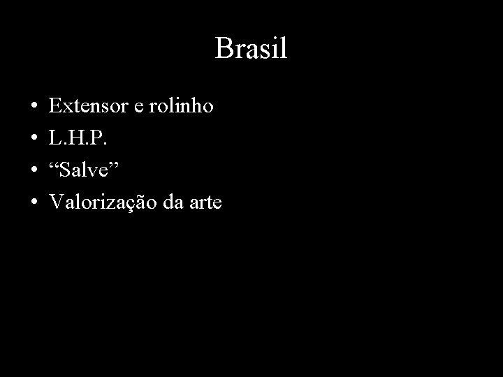"""Brasil • • Extensor e rolinho L. H. P. """"Salve"""" Valorização da arte"""