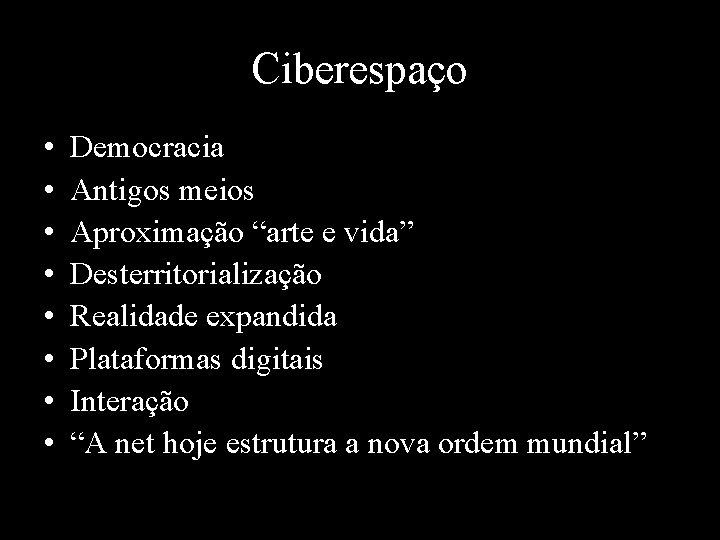 """Ciberespaço • • Democracia Antigos meios Aproximação """"arte e vida"""" Desterritorialização Realidade expandida Plataformas"""