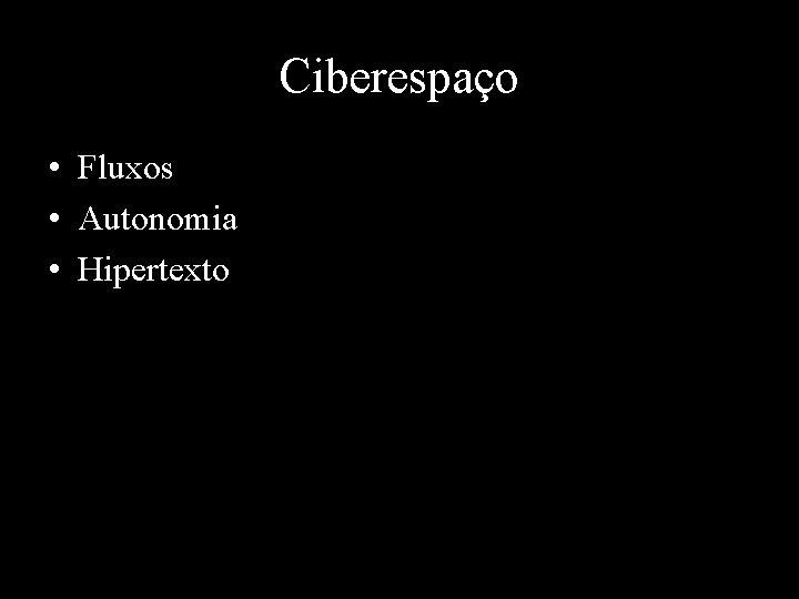 Ciberespaço • Fluxos • Autonomia • Hipertexto