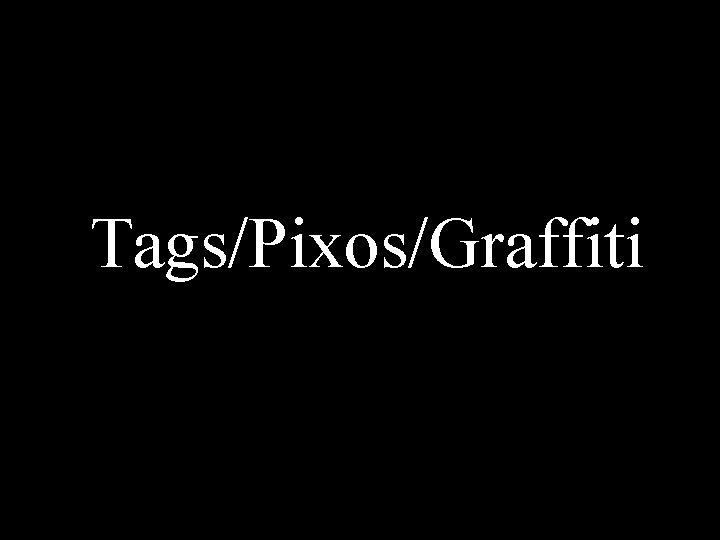 Tags/Pixos/Graffiti