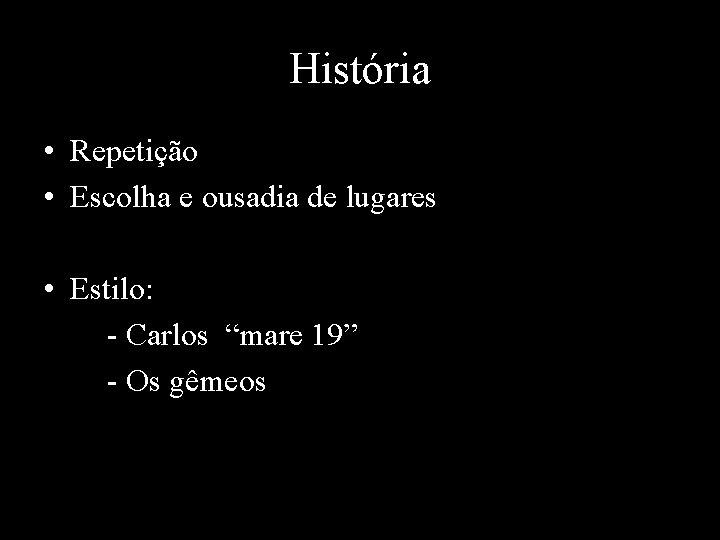 """História • Repetição • Escolha e ousadia de lugares • Estilo: - Carlos """"mare"""