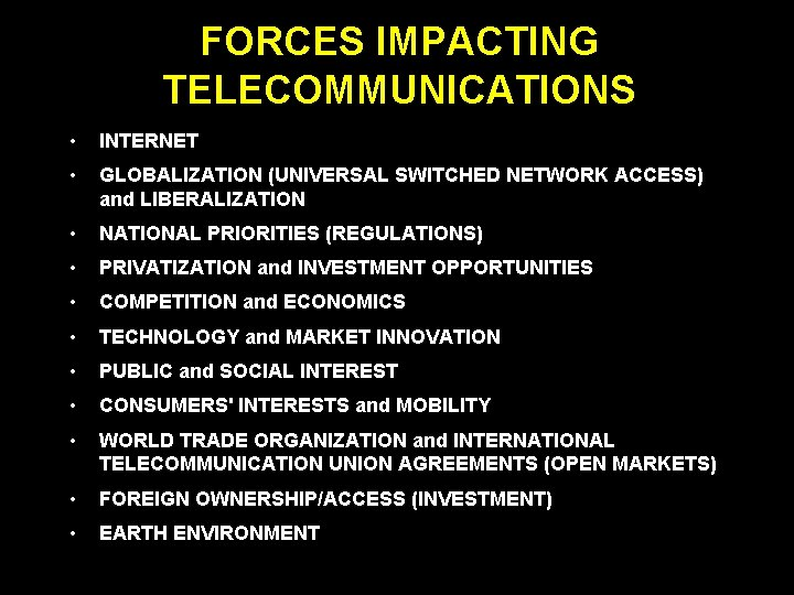 FORCES IMPACTING TELECOMMUNICATIONS • INTERNET • GLOBALIZATION (UNIVERSAL SWITCHED NETWORK ACCESS) and LIBERALIZATION •