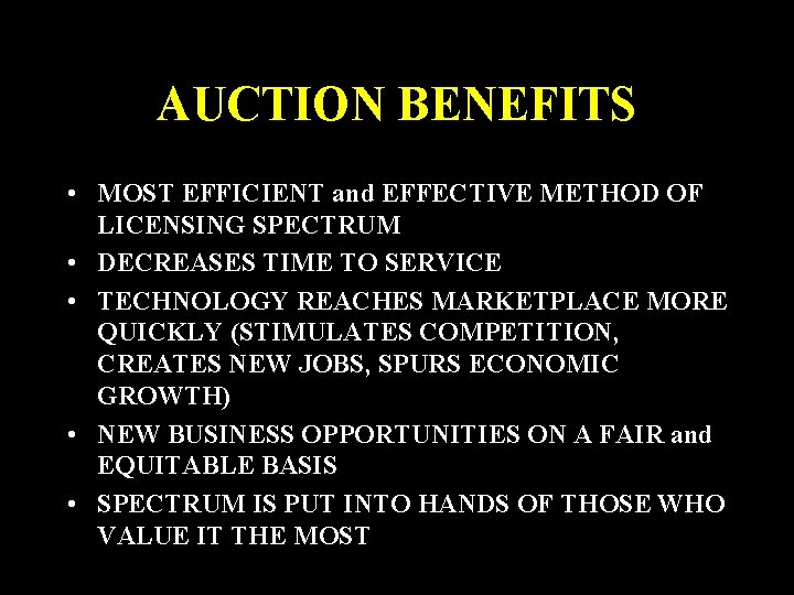 AUCTION BENEFITS • MOST EFFICIENT and EFFECTIVE METHOD OF LICENSING SPECTRUM • DECREASES TIME