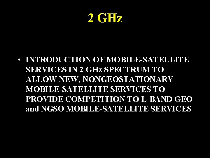 2 GHz • INTRODUCTION OF MOBILE-SATELLITE SERVICES IN 2 GHz SPECTRUM TO ALLOW NEW,
