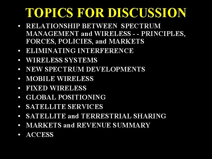 TOPICS FOR DISCUSSION • RELATIONSHIP BETWEEN SPECTRUM MANAGEMENT and WIRELESS - - PRINCIPLES, FORCES,