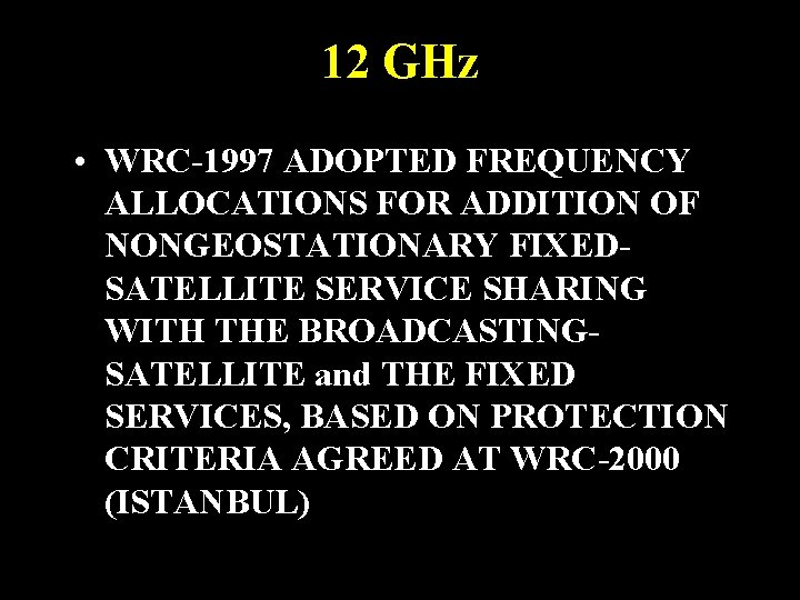12 GHz • WRC-1997 ADOPTED FREQUENCY ALLOCATIONS FOR ADDITION OF NONGEOSTATIONARY FIXEDSATELLITE SERVICE SHARING