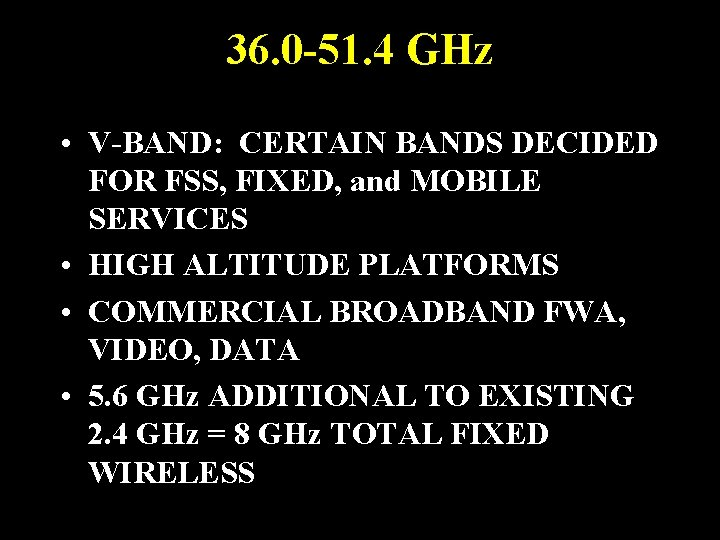 36. 0 -51. 4 GHz • V-BAND: CERTAIN BANDS DECIDED FOR FSS, FIXED, and