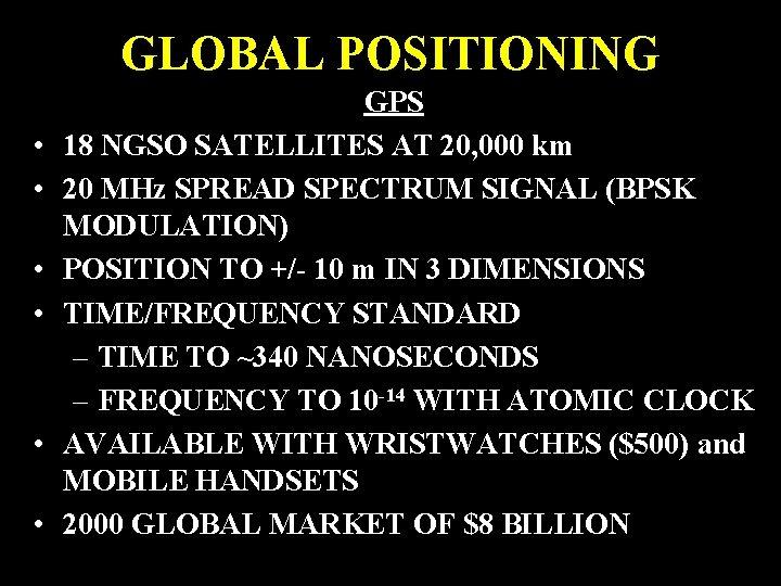GLOBAL POSITIONING • • • GPS 18 NGSO SATELLITES AT 20, 000 km 20