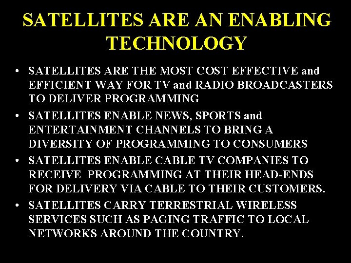 SATELLITES ARE AN ENABLING TECHNOLOGY • SATELLITES ARE THE MOST COST EFFECTIVE and EFFICIENT