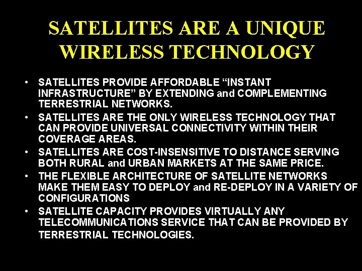 """SATELLITES ARE A UNIQUE WIRELESS TECHNOLOGY • SATELLITES PROVIDE AFFORDABLE """"INSTANT INFRASTRUCTURE"""" BY EXTENDING"""