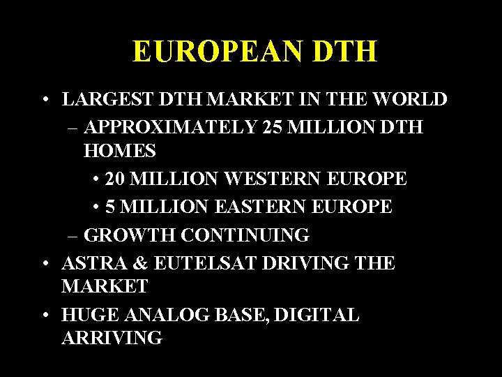 EUROPEAN DTH • LARGEST DTH MARKET IN THE WORLD – APPROXIMATELY 25 MILLION DTH