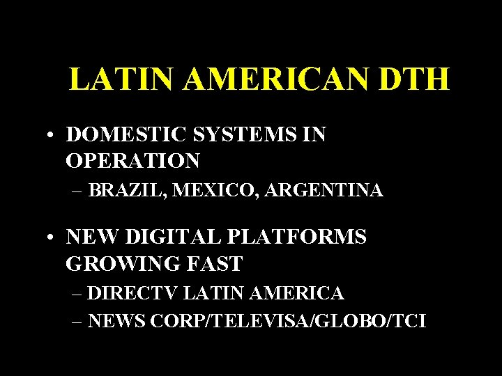 LATIN AMERICAN DTH • DOMESTIC SYSTEMS IN OPERATION – BRAZIL, MEXICO, ARGENTINA • NEW