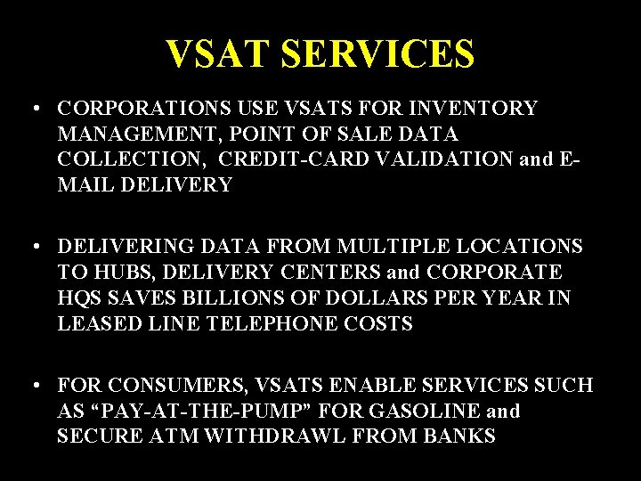 VSAT SERVICES • CORPORATIONS USE VSATS FOR INVENTORY MANAGEMENT, POINT OF SALE DATA COLLECTION,