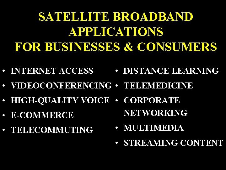 SATELLITE BROADBAND APPLICATIONS FOR BUSINESSES & CONSUMERS • INTERNET ACCESS • DISTANCE LEARNING •
