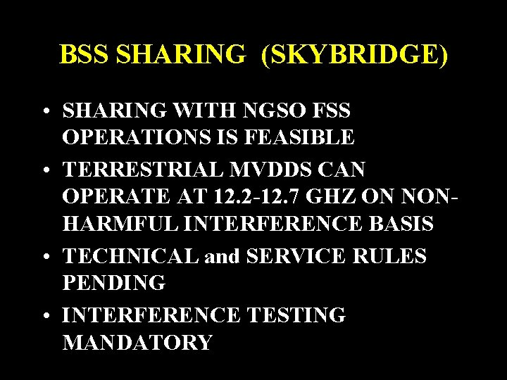 BSS SHARING (SKYBRIDGE) • SHARING WITH NGSO FSS OPERATIONS IS FEASIBLE • TERRESTRIAL MVDDS