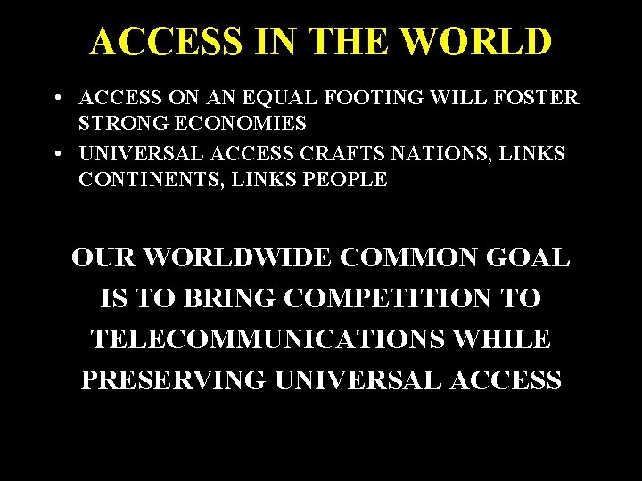 ACCESS IN THE WORLD • ACCESS ON AN EQUAL FOOTING WILL FOSTER STRONG ECONOMIES