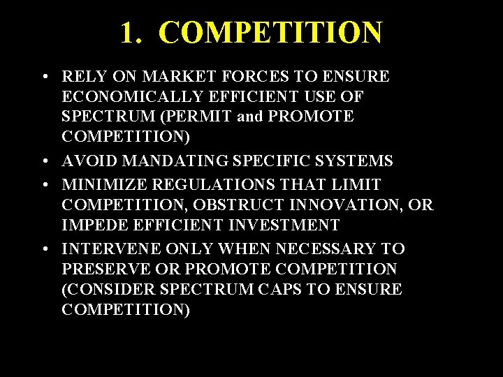1. COMPETITION • RELY ON MARKET FORCES TO ENSURE ECONOMICALLY EFFICIENT USE OF SPECTRUM