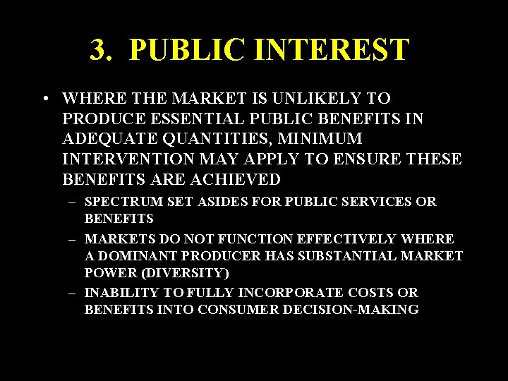 3. PUBLIC INTEREST • WHERE THE MARKET IS UNLIKELY TO PRODUCE ESSENTIAL PUBLIC BENEFITS