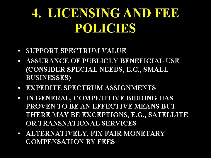 4. LICENSING AND FEE POLICIES • SUPPORT SPECTRUM VALUE • ASSURANCE OF PUBLICLY BENEFICIAL