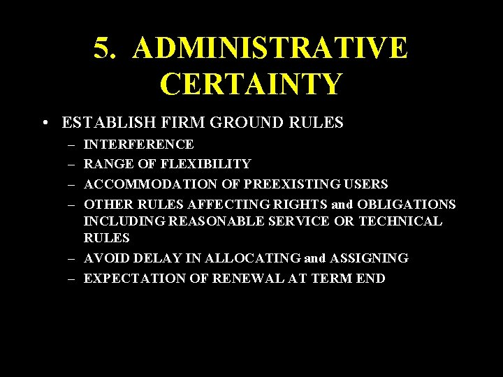 5. ADMINISTRATIVE CERTAINTY • ESTABLISH FIRM GROUND RULES – – INTERFERENCE RANGE OF FLEXIBILITY