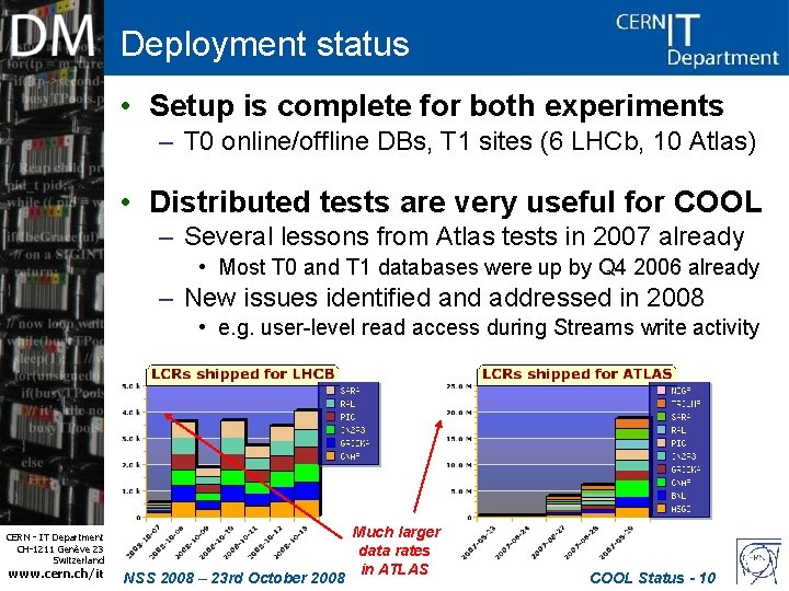 Deployment status • Setup is complete for both experiments – T 0 online/offline DBs,