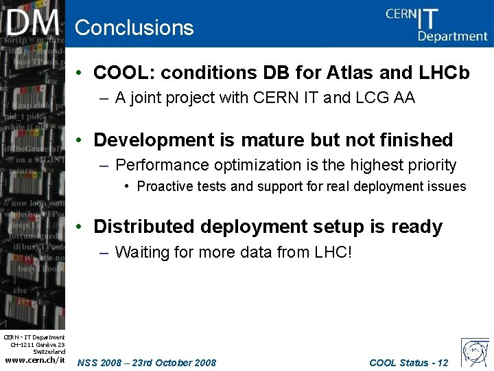 Conclusions • COOL: conditions DB for Atlas and LHCb – A joint project with