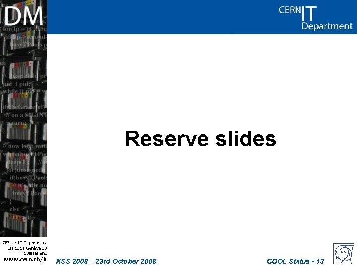 Reserve slides CERN - IT Department CH-1211 Genève 23 Switzerland www. cern. ch/it NSS
