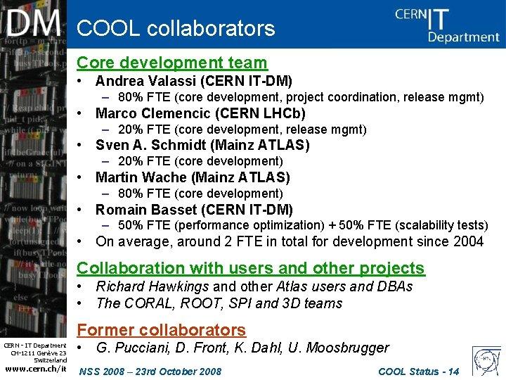 COOL collaborators Core development team • Andrea Valassi (CERN IT-DM) – 80% FTE (core