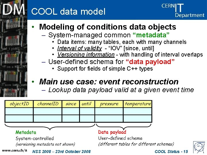 """COOL data model • Modeling of conditions data objects – System-managed common """"metadata"""" •"""