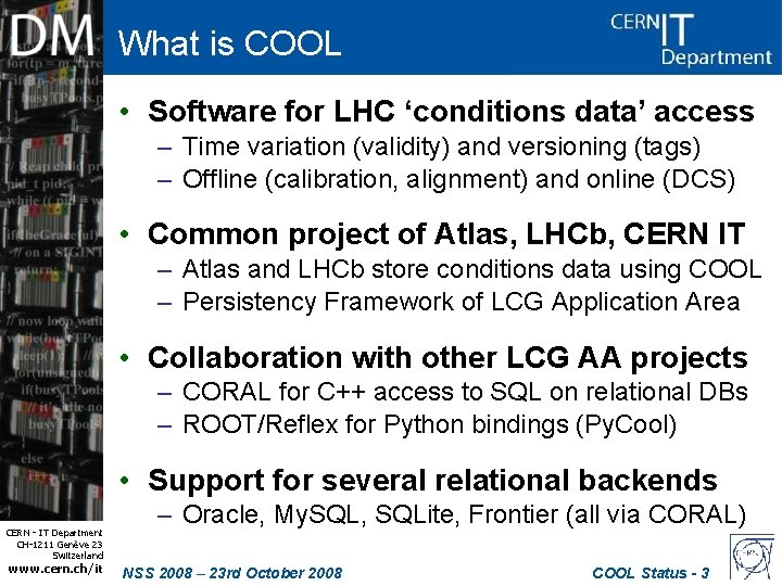 What is COOL • Software for LHC 'conditions data' access – Time variation (validity)
