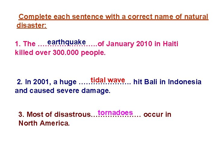 Complete each sentence with a correct name of natural disaster: earthquake 1. The ………….