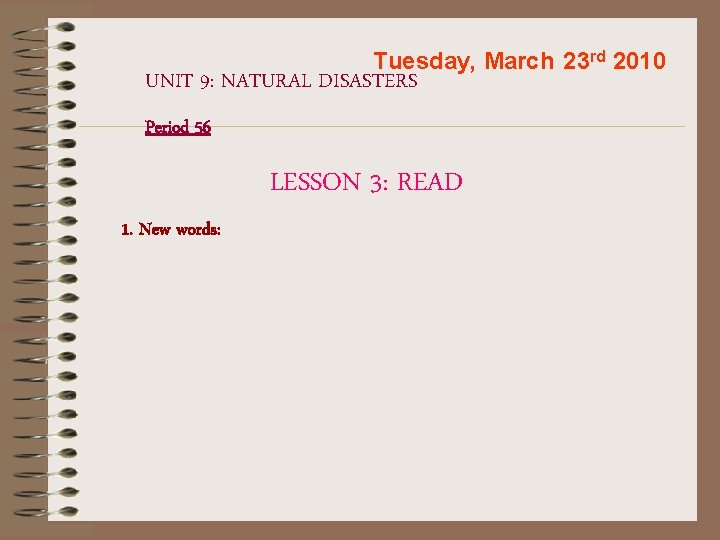 Tuesday, March 23 rd 2010 UNIT 9: NATURAL DISASTERS Period 56 LESSON 3: READ