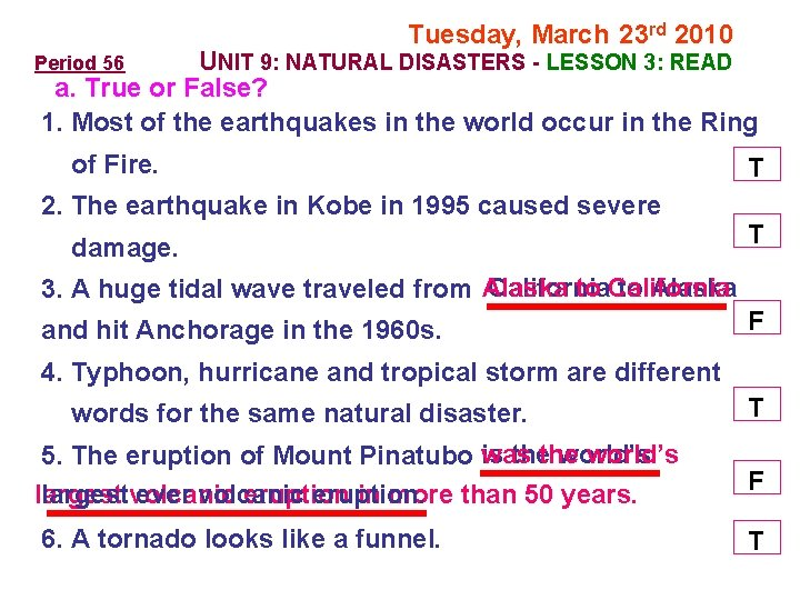 Tuesday, March 23 rd 2010 UNIT 9: NATURAL DISASTERS LESSON 3: READ a. True