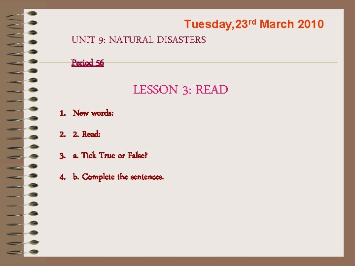 Tuesday, 23 rd March 2010 UNIT 9: NATURAL DISASTERS Period 56 LESSON 3: READ