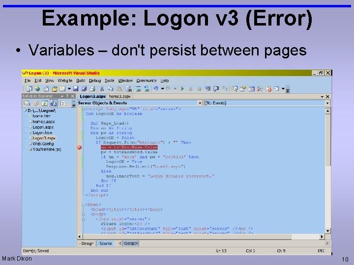 Example: Logon v 3 (Error) • Variables – don't persist between pages Mark Dixon