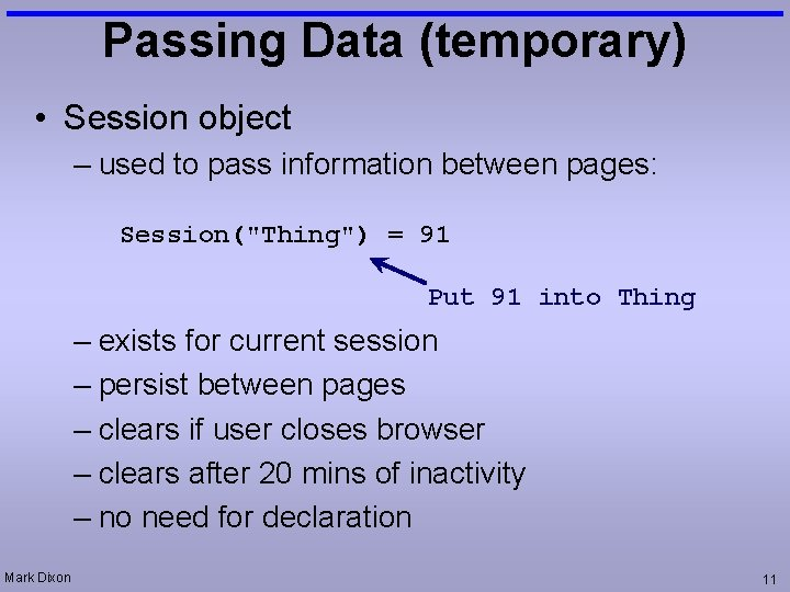 """Passing Data (temporary) • Session object – used to pass information between pages: Session(""""Thing"""")"""