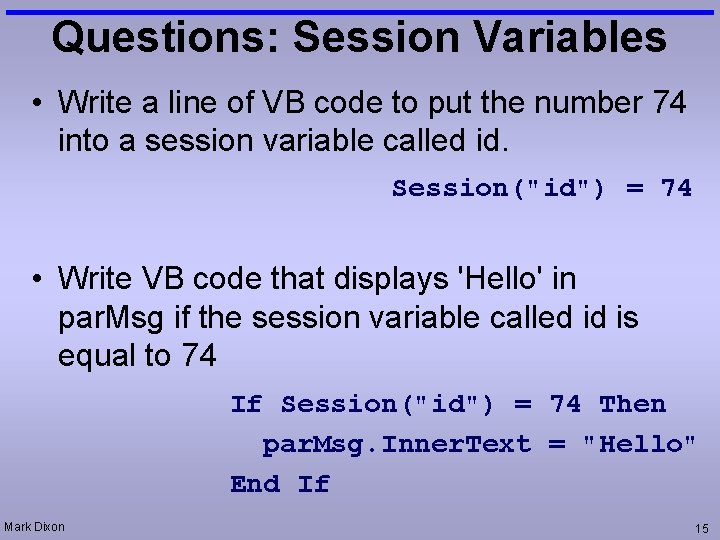 Questions: Session Variables • Write a line of VB code to put the number