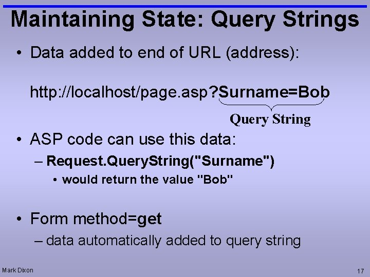 Maintaining State: Query Strings • Data added to end of URL (address): http: //localhost/page.