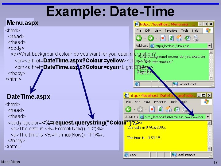 Example: Date-Time Menu. aspx <html> <head> </head> <body> <p>What background colour do you want