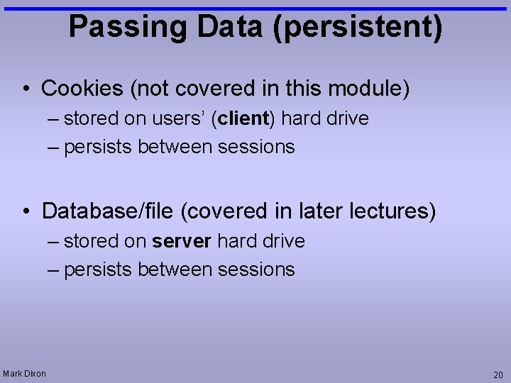 Passing Data (persistent) • Cookies (not covered in this module) – stored on users'