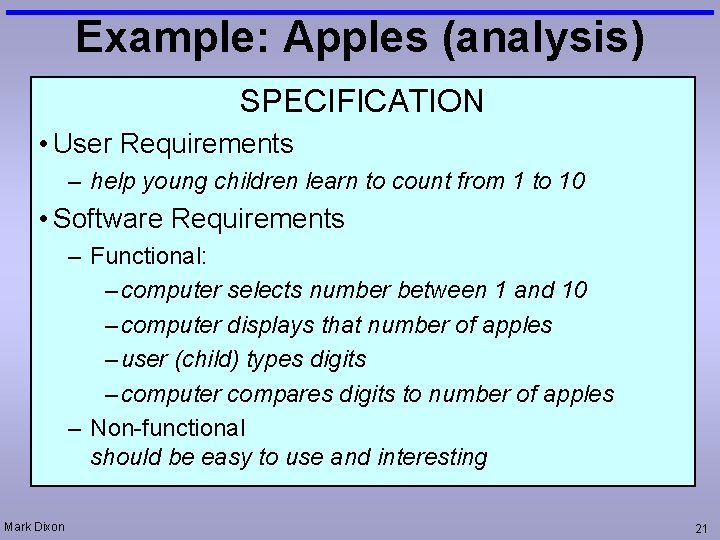 Example: Apples (analysis) SPECIFICATION • User Requirements – help young children learn to count