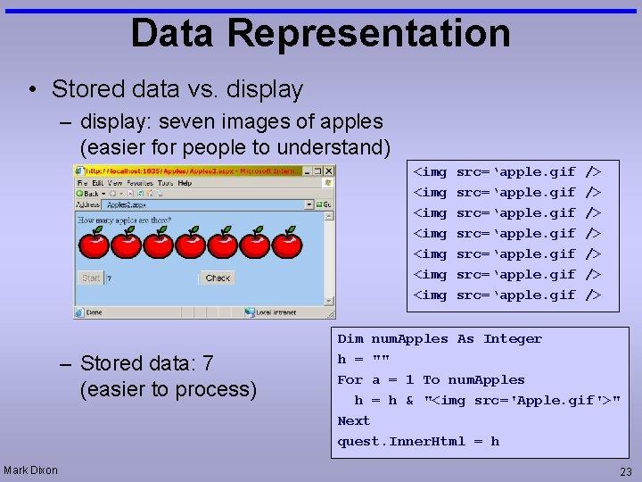 Data Representation • Stored data vs. display – display: seven images of apples (easier