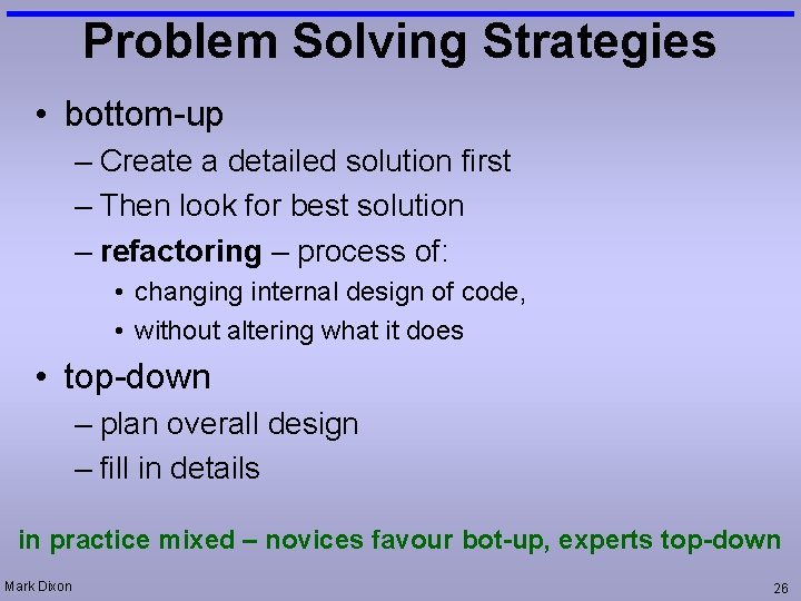 Problem Solving Strategies • bottom-up – Create a detailed solution first – Then look