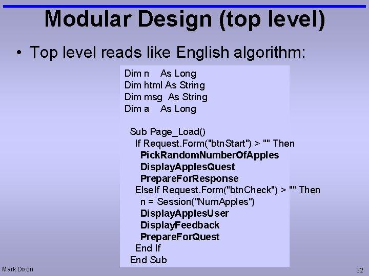 Modular Design (top level) • Top level reads like English algorithm: Dim n As