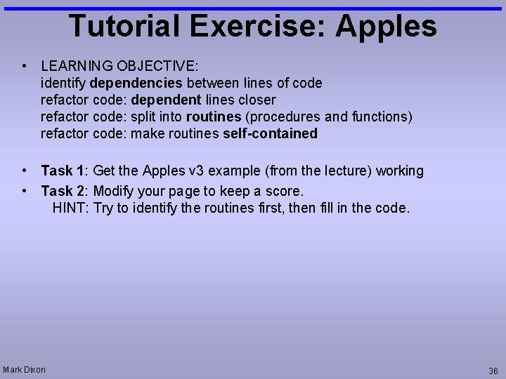 Tutorial Exercise: Apples • LEARNING OBJECTIVE: identify dependencies between lines of code refactor code: